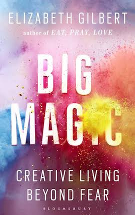 Big Magic- Creative Living beyond Fear