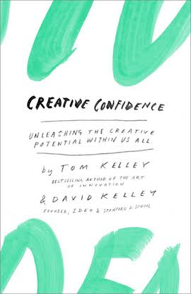 Creative Confidence- Unleashing the Creative Potential Within Us All