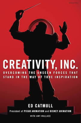 Creativity, Inc.- Overcoming the Unseen Forces That Stand in the Way of True Inspiration