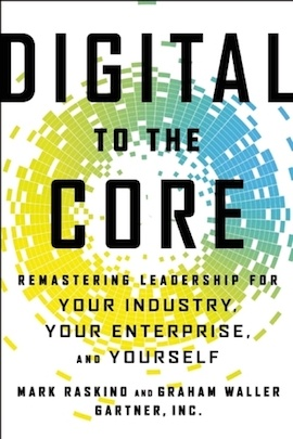 Digital to the Core- Remastering Leadership for Your Industry, Your Enterprise, and Yourself By Mark Raskino and Graham Waller