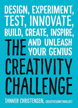 The Creativity Challenge- Design, Experiment, Test, Innovate, Build, Create, Inspire, and Unleash Your Genius