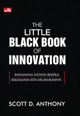 The Little Black Book of Innovation- How It Works, How to Do It
