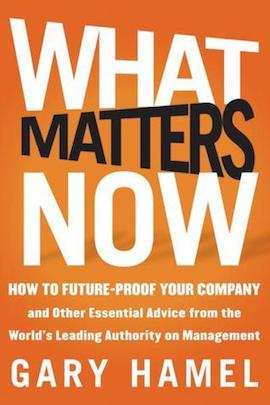 What Matters Now- How to Win in a World of Relentless Change, Ferocious Competition, and Unstoppable Innovation